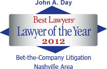 John A. Day: Best Lawyers' Lawyer of the Year 2012. Bet-the-Company Litigation, Nashville Area